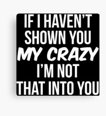 My Crazy Funny Witty Saying Joke T-Shirt Canvas Print