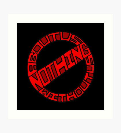 Nothing About Us Without Us Art Print