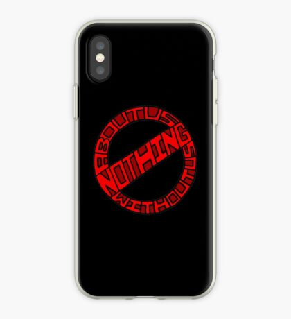 Nothing About Us Without Us iPhone Case