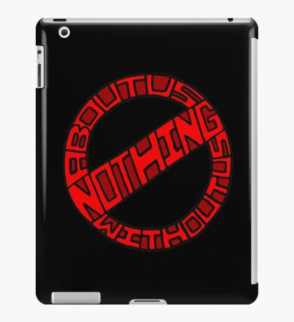 Nothing About Us Without Us iPad Case/Skin