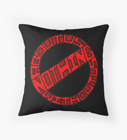 Nothing About Us Without Us Throw Pillow