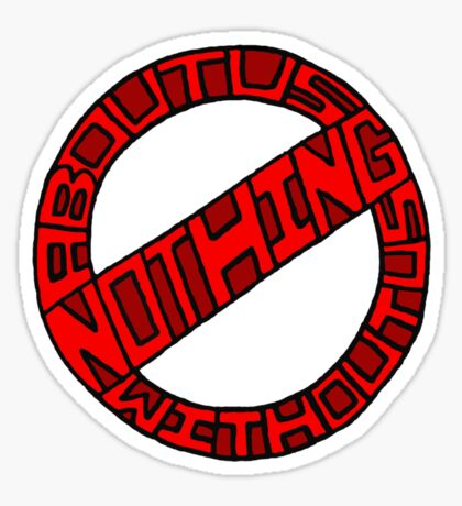 Nothing About Us Without Us Sticker