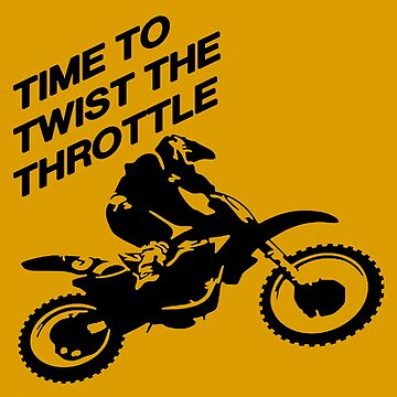 Time To Twist The Throttle Off Road Motocross Biker  by taiche