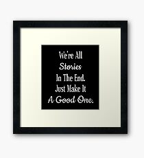 We're All Stories In The End Just Make It A Good One Dr. Who White Framed Print