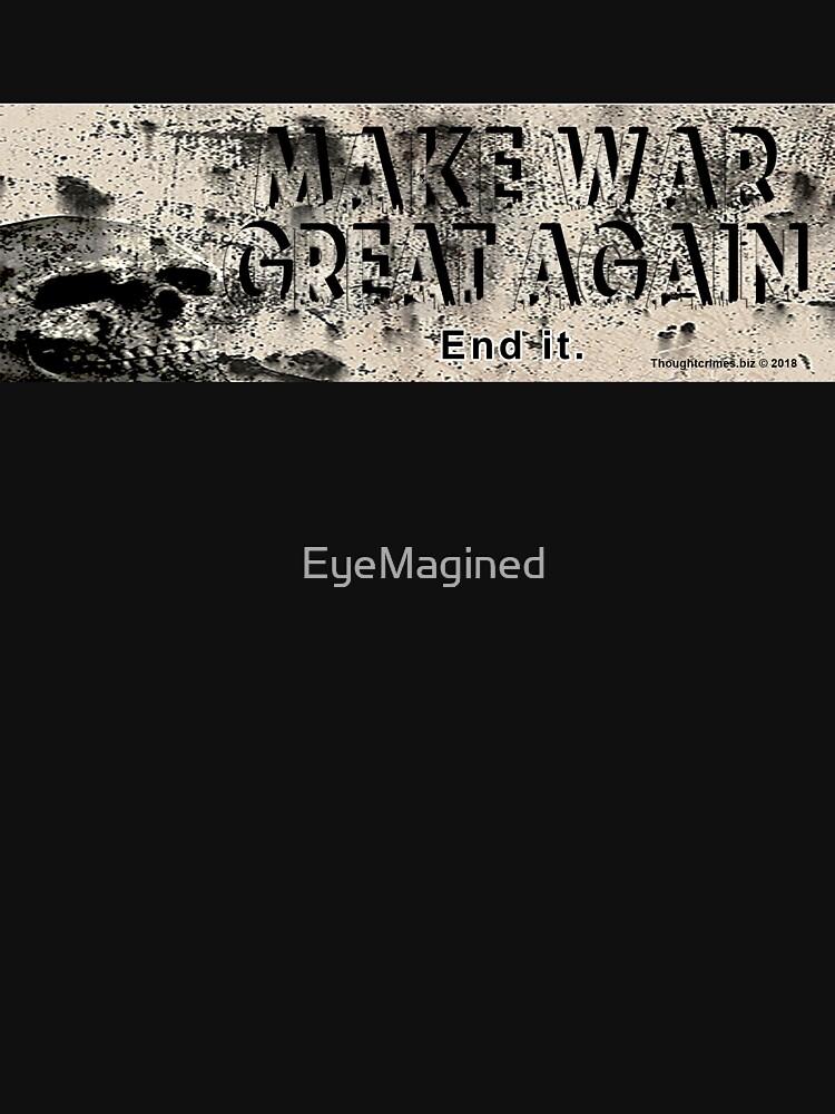 Make War Great Again, End It. by EyeMagined