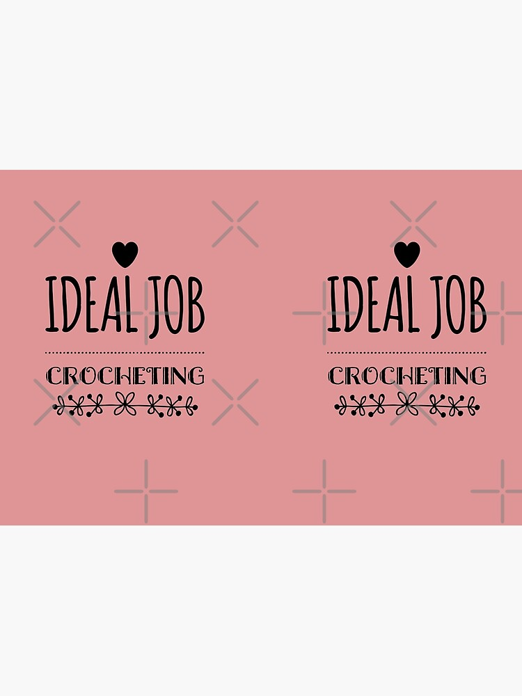 Gift for Crochet Lovers - Ideal Job Crocheting - For Crafters - Birthday Gifts for Crocheters by LJCM