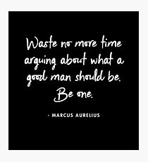 Marcus Aurelius - Waste No More Time Arguing What A Good Man Should Be. Be One  Photographic Print