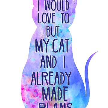 I would love to, but my cat and I already made plans - watercolor by FandomizedRose