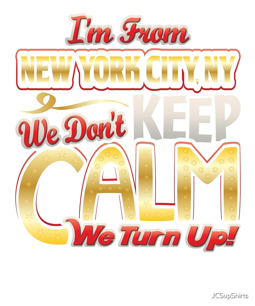 d7a17ab8 From New York City, NY We Don't Keep Calm We Turn Up T-Shirt