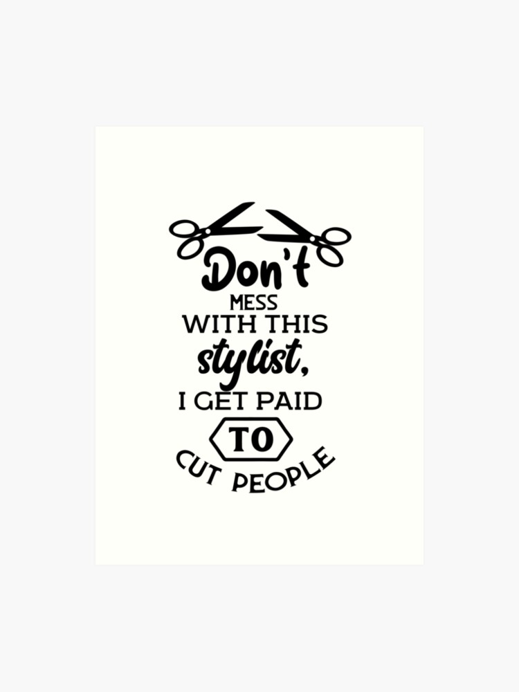 Funny Hair Stylist, Hairdresser, Barber Hairstylist, Beautician Quote | Art  Print
