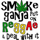 Smoke Ganja Put on Reggae & Deal With It BLK by LionTuff79