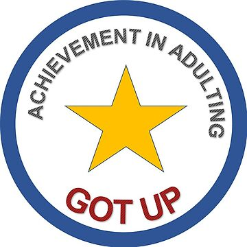Not easy being an adult! Celebrate your achievements. by eglute