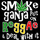 Smoke Ganja Put On Reggae & Deal With It WHT by LionTuff79
