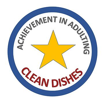 Not easy being an adult! Celebrate your achievements. Clean Dishes! by eglute