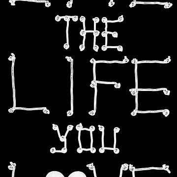 Live the Life you Love WHT by LionTuff79