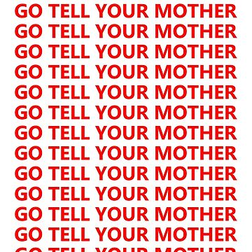 Go Tell Your Mother by chromatixe