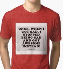 True story Tri-blend T-Shirt