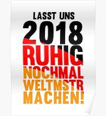 LASST UNS 2018 RUHIG NOCHMAL WELTMSTR MACHEN! LETS GO GERMANY Poster