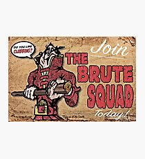 Join The Brute Squad Today! Photographic Print