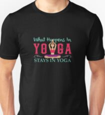 What happens in Yoga stays In Yoga | yoga shirt | yoga gifts | yoga teacher shirt | yoga women | yoga instructor  | yoga mom | yoga women | yoga kids | yoga addict Unisex T-Shirt