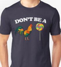 Don't Be A Cock or A Sucker Tee T-Shirt Unisex T-Shirt
