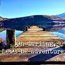 Let's be adventurers... by Curious-Camera