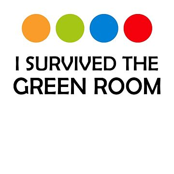 I survived the Green Room by MarkEMarkAU