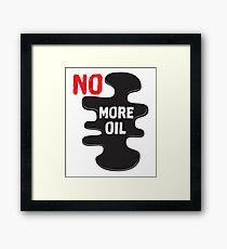 No More Oil  Framed Print