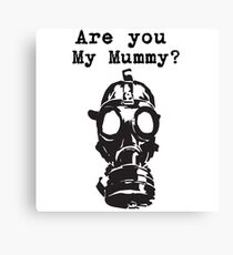 Are you my Mummy? Canvas Print