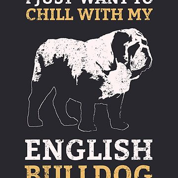 I Just Want To Chill With My English Bulldog Cool Dog Lover T Shirt by Sid3walkArt