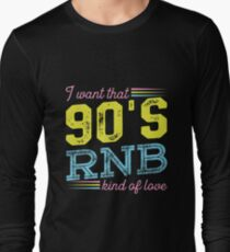 I Want That 90s R&B Kind of Love Music Tshirt Long Sleeve T-Shirt