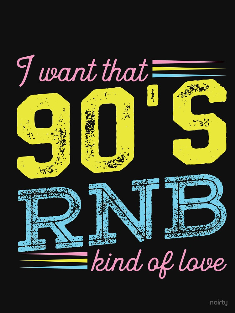 I Want That 90s R&B Kind of Love Music Tshirt by noirty