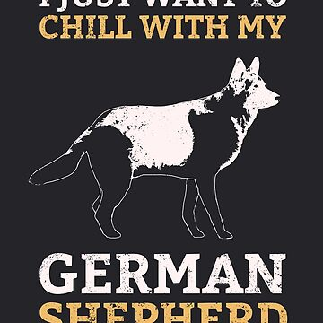 I Just Want To Chill With My German Shepherd Cool Dog Lover T Shirt by Sid3walkArt