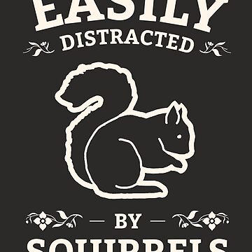 Easily Distracted By Squirrels Cute T Shirt by Sid3walkArt