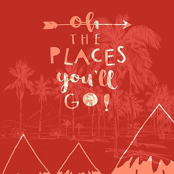 THE PLACES YOU'LL GO by CUPIDDESIGNS