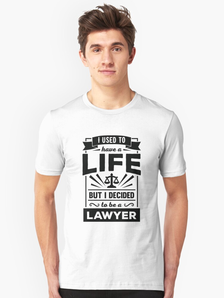 I Had a Life Now I'm a Lawyer Funny Law Quote T Shirt Unisex T-Shirt Front