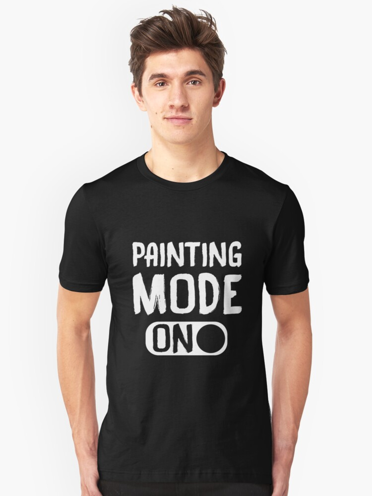 Funny Painting Mode Tshirts Gifts Ideas for Painters Unisex T-Shirt Front