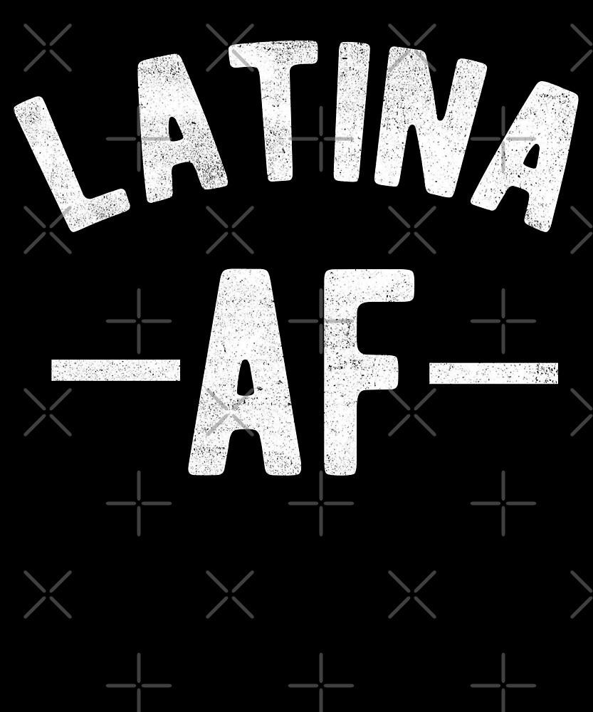 Latina AF Latino AF T-Shirt by Kimcf