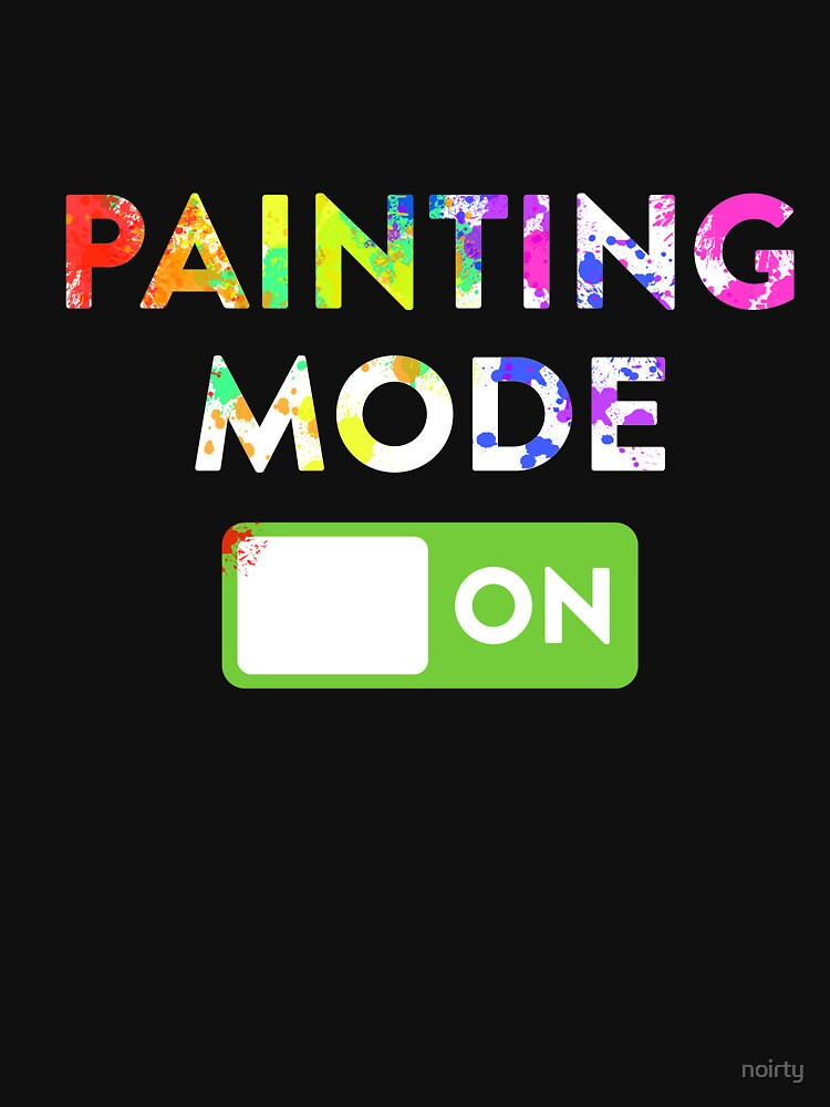 Funny Painting Mode Tshirts Gifts Ideas for Painters by noirty