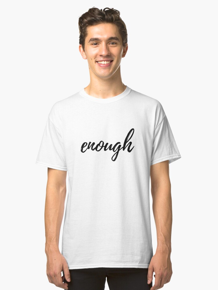 enough statement t shirt gift / idea Classic T-Shirt Front