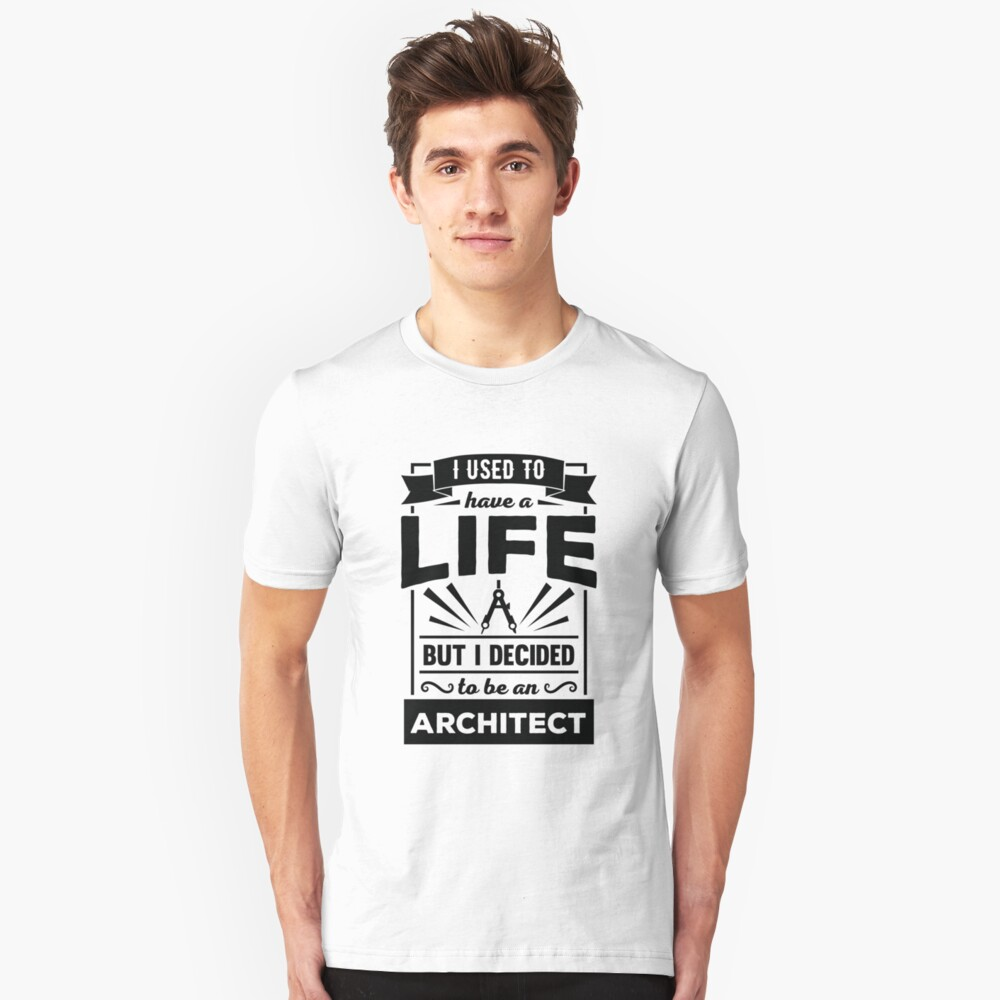 I Had a Life Now I'm an Architect Funny Quote T Shirt Unisex T-Shirt Front