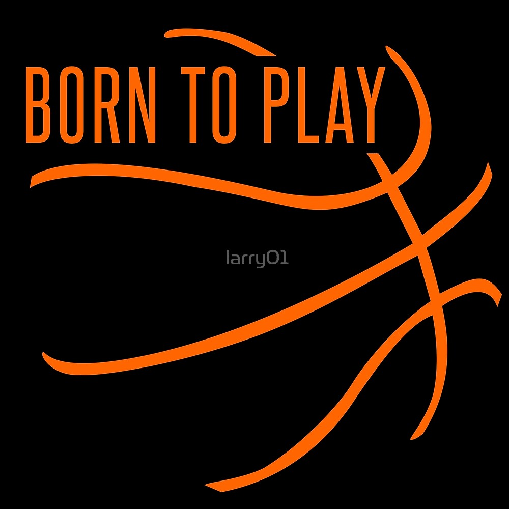 Basketball - born to play by larry01