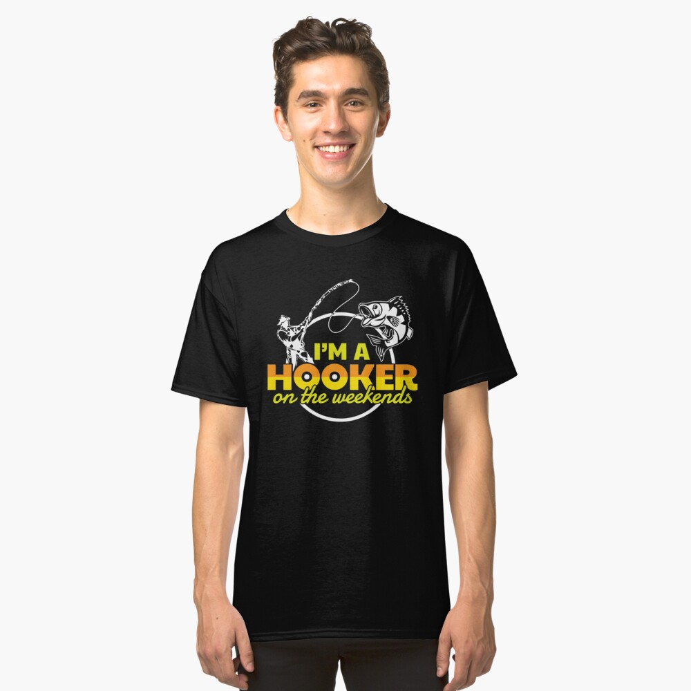 I'm A Hooker On The Weekends  Classic T-Shirt Front