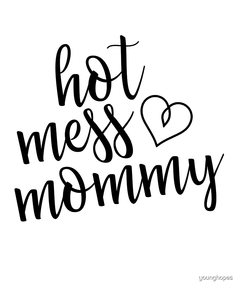 Hot Mess Mommy Mother's Day Gift for Moms by younghopes