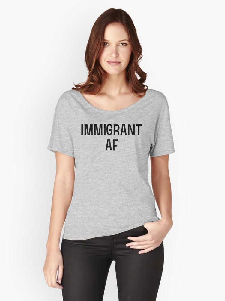 Immigrant AF T Shirt Women's Relaxed Fit T-Shirt Front