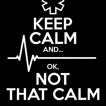Keep Calm And Ok, Not That Calm Paramedic Gifts by LazyGreyBear