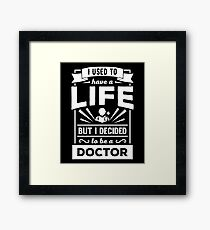 I Had a Life Now I'm a Doctor Funny Med School T Shirt Framed Print