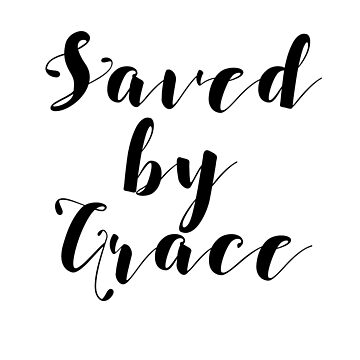 Saved by Grace by beautifullove