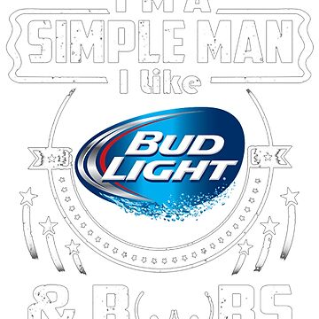 I'm a simple man like bud light and boobs by gilbertwagner