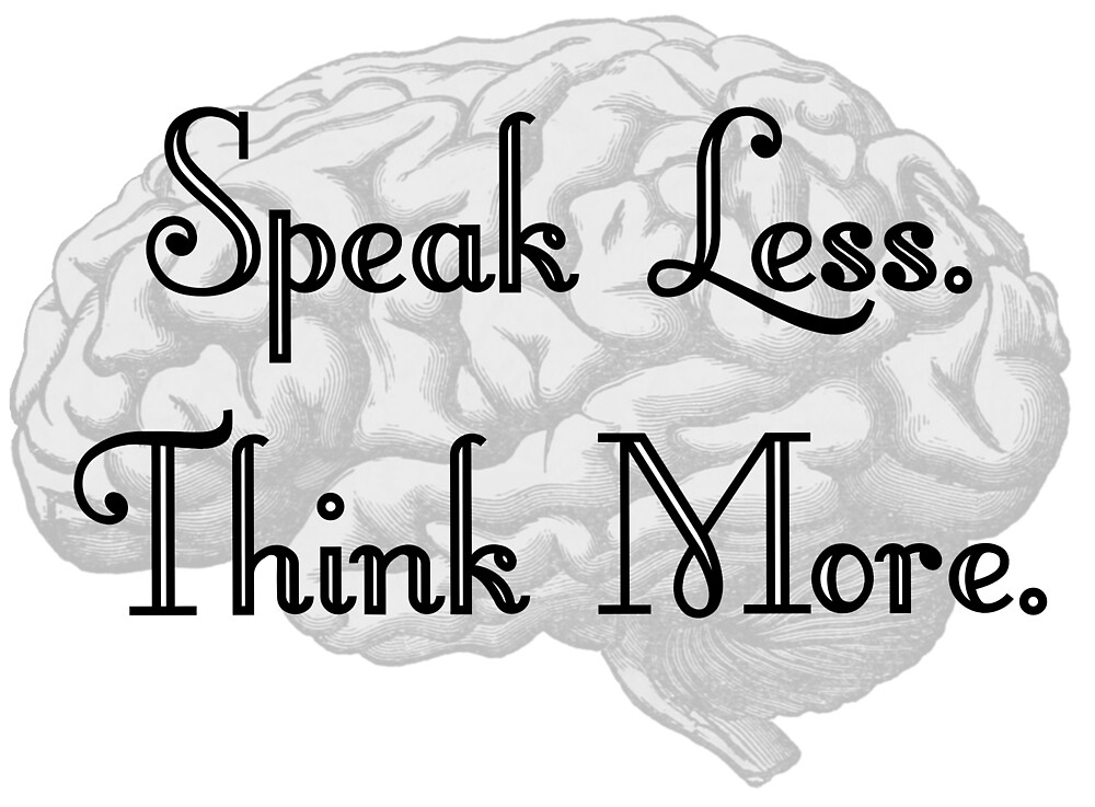Speak Less. Think More. by cjvickers13